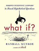 どのような場合?:荒野な仮説的な質問に対する深刻な科学的答え - Randall Munroeのハードカバー