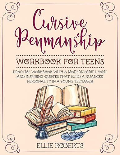 Cursive Penmanship Workbook for Teens: Practice Workbook with a Modern Script Font and Inspiring Quotes that Build a Nuanced Personality in a Young Teenager