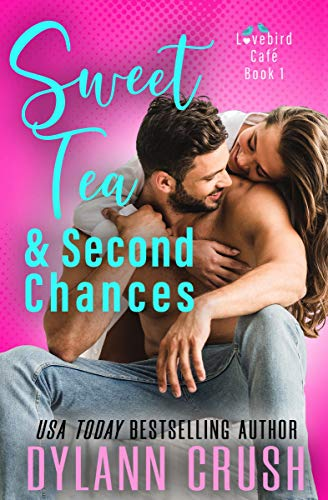 Sweet Tea & Second Chances: A Boy Next Door Small Town Rom Com (Lovebird Café Book 1) (English Edition)