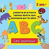 J'observe et je trouve - ABC - Les animaux: Livre abécédaire des animaux - J'apprends l'alphabet en images - Pour enfants de 2, 3, 4 ans (French Edition)