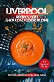 Liverpool: Recipes You Shouldn't Cook Alone: They Will Never Let You Cook Alone (English Edition)