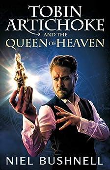Tobin Artichoke and the Queen of Heaven (The Tail of Tobin Artichoke Book 1) by [Niel Bushnell]