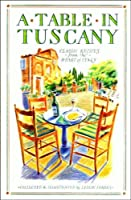 A Table in Tuscany: Classic Recipes from the Heart of Italy
