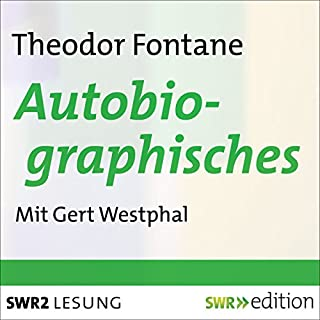 Autobiographisches                   Autor:                                                                                                                                 Theodor Fontane                               Sprecher:                                                                                                                                 Gert Westphal                      Spieldauer: 5 Std. und 45 Min.     8 Bewertungen     Gesamt 4,8