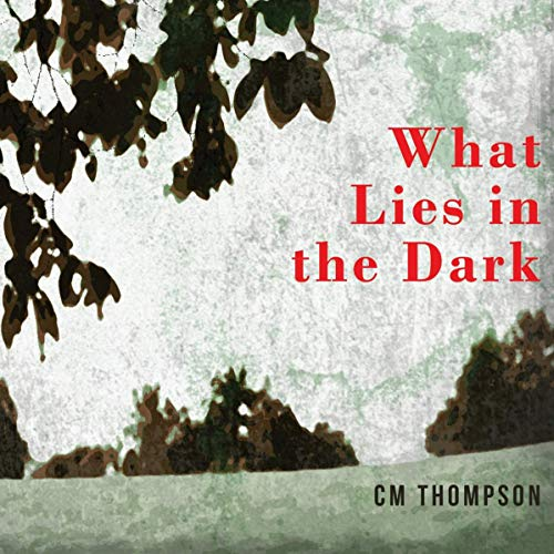 What Lies in the Dark                   By:                                                                                                                                 CM Thompson                               Narrated by:                                                                                                                                 Pippa Rathborne                      Length: 7 hrs and 47 mins     7 ratings     Overall 3.4