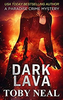 Dark Lava (Paradise Crime Mysteries, Book 7) by [Toby Neal]