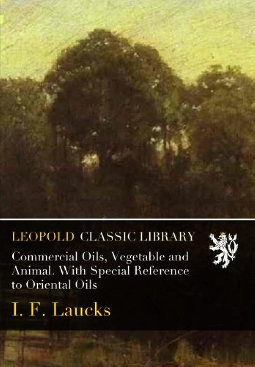 レンジ探検ネストCommercial Oils, Vegetable and Animal. With Special Reference to Oriental Oils