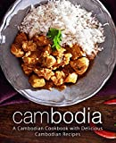 Cambodia: A Cambodian Cookbook with Delicious Cambodian Recipes (2nd Edition)