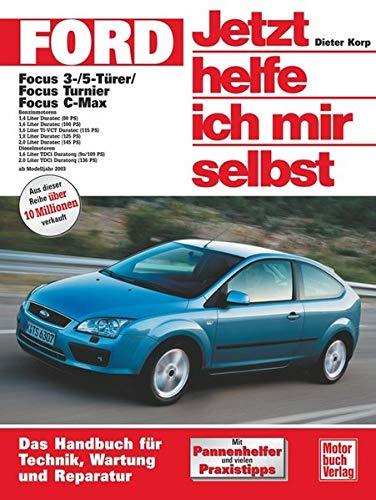 Ford Focus / Focus Turnier / Focus C-Max: 3-/ 5-Türer ab Modelljahr 2003 (Jetzt helfe ich mir selbst)