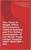 Fire Tests of Single Office Workstations. Federal Building and Fire Safety Investigation of the World Trade Center Disaster (NIST NCSTAR 1-5C) (English Edition)