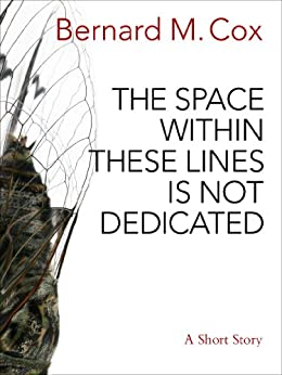 The Space Within These Lines Is Not Dedicated by [Bernard M. Cox]