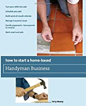 How to Start a Home-Based Handyman Business: *Turn Your Skills Into Cash *Schedule Your Jobs *Build Word-Of-Mouth Referral...