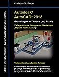 Autodesk AutoCAD 2013 - Grundlagen in Theorie und Praxis: Viele praktische Übungen am Planungsbeispiel Fabrikplanung