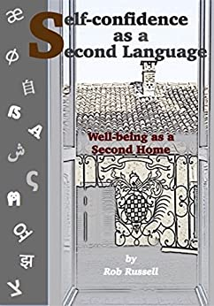[Rob Russell]のSelf-confidence as a Second Language: Well-being as a Second Home (English Edition)