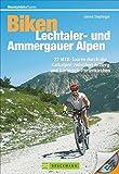 Biken Lechtaler- und Ammergauer Alpen: 22 MTB-Touren durch die Kalkalpen zwischen Arlberg und Garmisch-Partenkirchen (Mountainbiketouren)