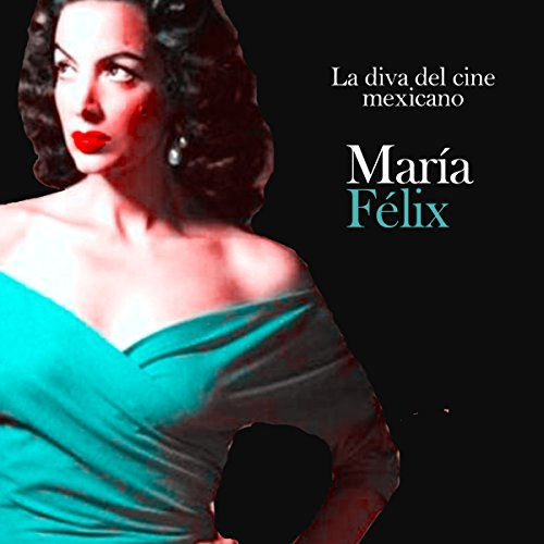María Felix: La vida del cine mexicano [Maria Felix: The Life of Mexican Cinema] cover art