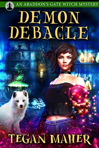Demon Debacle: An Abaddon's Gate Witch Mystery (Witches of Abaddon's Gate Book 2) by [Tegan Maher]