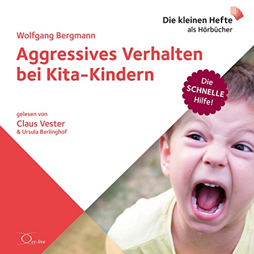 Aggressives Verhalten bei Kita-Kindern     Die schnelle Hilfe 4              By:                                                                                                                                 Wolfgang Bergmann                               Narrated by:                                                                                                                                 Claus Vester,                                                                                        Ursula Berlinghof                      Length: 1 hr and 15 mins     Not rated yet     Overall 0.0
