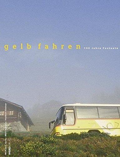 gelb fahren: 100 Jahre Postauto