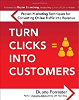Turn Clicks Into Customers: Proven Marketing Techniques for Converting Online Traffic into Revenue by Duane Forrester(2010-04-16)
