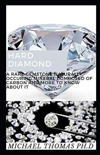 HARD DIAMOND: A Rare Gemstone Naturally Occuring Mineral Composed Of Carbon And More To Know About It