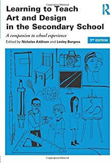 Learning to Teach Art and Design in the Secondary School (Learning to Teach Subjects in the Secondary School Series)