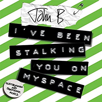 I've Been Stalking You on Myspace (Electrohouse and DanceRock Mixes)