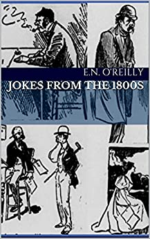 Jokes from the 1800s (Volume 1) by [E.N. O'Reilly]