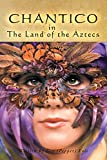 Chantico in the Land of the Aztecs (English Edition)