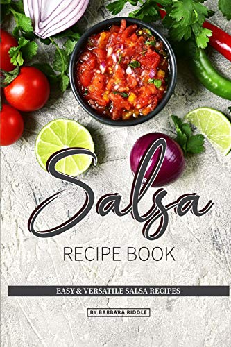 Salsa Recipe Book: Easy & Versatile Salsa Recipes