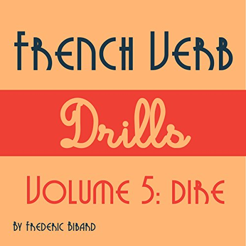 French Verb Drills Featuring the Verb Dire     Master the French Verb Dire (to Say) - with No Memorization!              De :                                                                                                                                 Frederic Bibard                               Lu par :                                                                                                                                 Frederic Bibard                      Durée : 1 h et 23 min     Pas de notations     Global 0,0