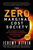 The Zero Marginal Cost Society - The Internet of Things, the Collaborative Commons, and the Eclipse of Capitalism.