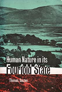 Human Nature in Its Fourfold State of Primitive Integrity, Entire Depravity, Begun Recovery, and Consummate Happiness or Misery