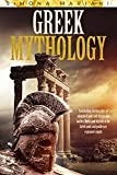 GREEK MYTHOLOGY: Fascinating Timeless Tales of Whimsical Gods and Memorable Battles. Myths and Legends of the Greek Gods and Goddesses Explained Simply