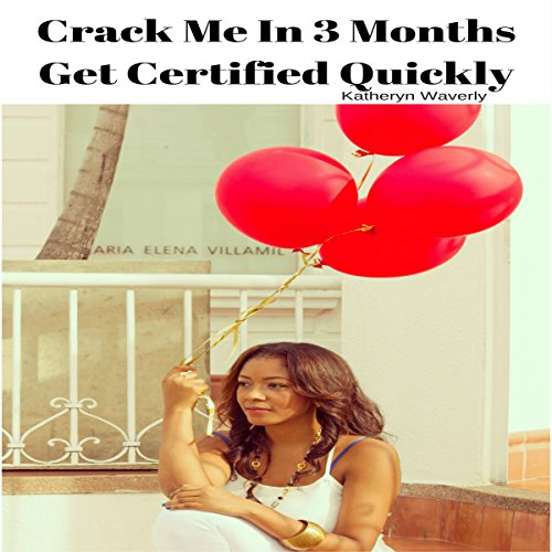 Crack Me in 3 Months: Get Certified Quickly cover art