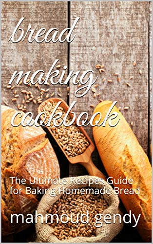 bread making cookbook: The Ultimate Recipes Guide for Baking Homemade Bread by [mahmoud gendy]