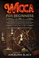 Wicca for Beginners: A Complete Guide to Modern Paganism. How to Initiate Yourself into Wicca Religion. Understanding the beliefs, the Fundamental Worship Practices. Including Reading Tarots and Runes: 978-1-914056-37-6