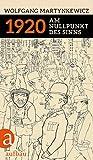 1920: Am Nullpunkt des Sinns - Wolfgang Martynkewicz