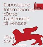 Esposizione internazionale d'arte la Biennale di Venezia 1895–2019. Ediz. a colori