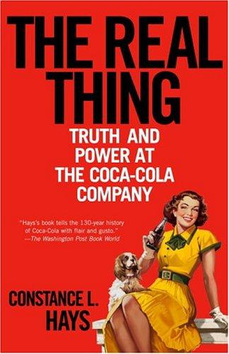 Amazon Com The Real Thing Truth And Power At The Coca Cola Company Ebook Hays Constance L Kindle Store