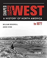 Shaped by the West: A History of North America to 1877