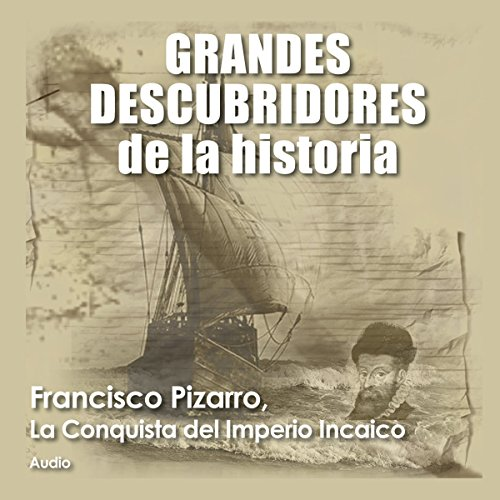Francisco Pizarro: La conquista del imperio incaico [Francisco Pizarro: The Conquest of the Inca Empire]                   By:                                                                                                                                 Audiopodcast                               Narrated by:                                                                                                                                 Audiopodcast                      Length: 1 hr     6 ratings     Overall 4.2