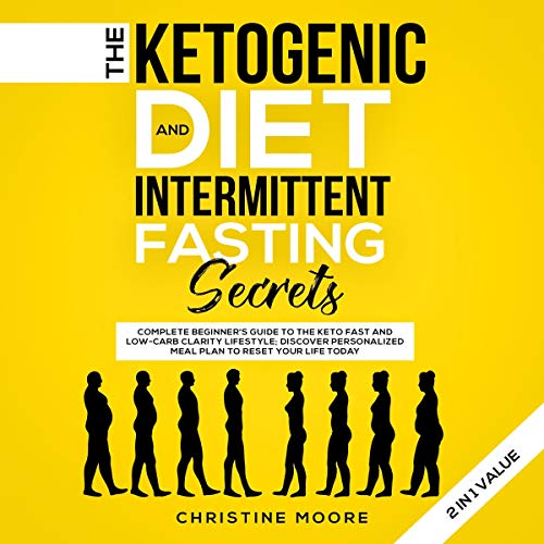 The Ketogenic Diet and Intermittent Fasting Secrets 2 in 1 Value     Complete Beginner's Guide to the Keto Fast and Low-Carb Clarity Lifestyle; Discover Personalized Meal Plan to Reset your Life Today              By:                                                                                                                                 Christine Moore                               Narrated by:                                                                                                                                 Cicsion Lawson                      Length: 7 hrs and 10 mins     25 ratings     Overall 4.8