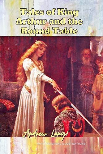 Tales of King Arthur and the Round Table: with original illustrations (English Edition)