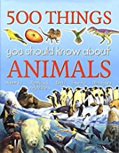 500 Things You Should Know About Animals: Animals
