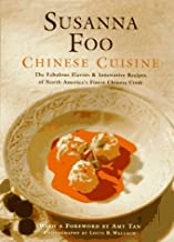 Susanna Foo Chinese Cuisine: The Fabulous Flavors & Innovative Recipes of North America's Finest Chinese Cook
