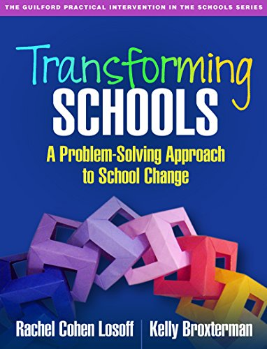 Transforming Schools: A Problem-Solving Approach to School Change (The Guilford Practical Intervention in the Schools Se