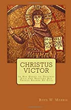 Christus Victor: In His Quest to Destroy Evil and Restore All Things Ruined By Evil
