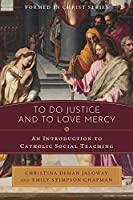 To Do Justice and to Love Mercy: An Introduction to Catholic Social Teaching