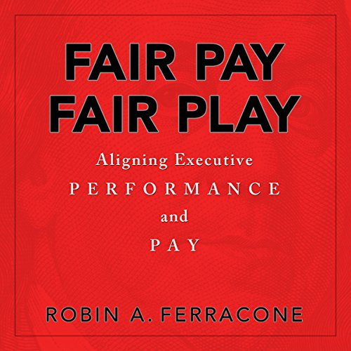Fair Pay, Fair Play: Aligning Executive Performance and Pay audiobook cover art
